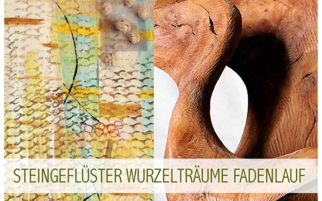 1. Mai – 2. Juni 2016 – Steingeflüster Wurzelträume Fadenlauf